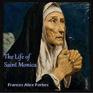 Download Life of Saint Monica by Frances Alice Forbes