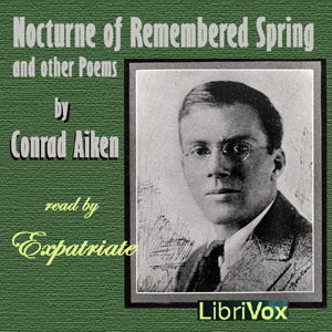 Nocturne of Remembered Spring, and Other Poems, Conrad Aiken