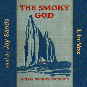 Smoky God or a Voyage to the Inner World, Willis George Emerson