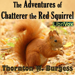 Download Adventures of Chatterer the Red Squirrel by Thornton W. Burgess