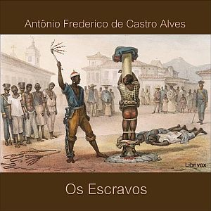Download Os Escravos by Antônio Frederico De Castro Alves