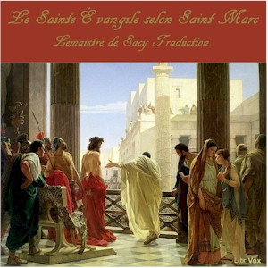 Le Saint Évangile selon Saint Marc, Audio book by Louis-Isaac Lemaistre De Sacy