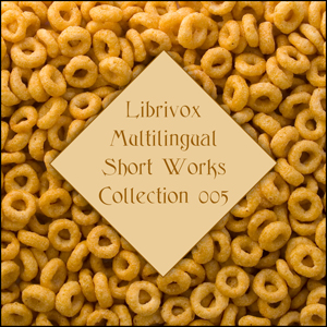 Librivox Multilingual Short Works Collection 005, Various Authors