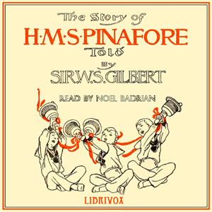 Story of H.M.S. Pinafore, W. S. Gilbert