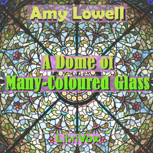 Dome of Many-Coloured Glass, Amy Lowell