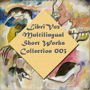 Librivox Multilingual Short Works Collection 003, Various Authors