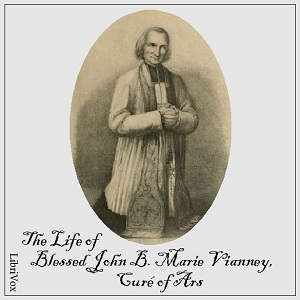 The Life of Blessed John B. Marie Vianney, Curé of Ars