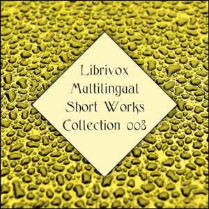 Download Librivox Multilingual Short Works Collection 008 by Various Authors , LibriVox Volunteers