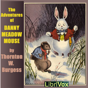 Download Adventures of Danny Meadow Mouse (dramatic reading) by Thornton W. Burgess