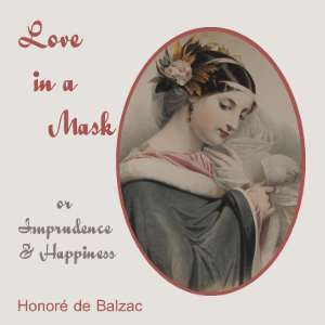 Love in a Mask, or Imprudence and Happiness, Honore de Balzac