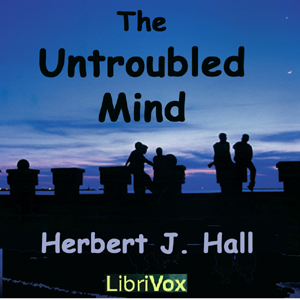 Untroubled Mind, Audio book by Herbert J. Hall
