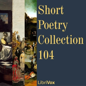 Short Poetry Collection 104, Various Authors