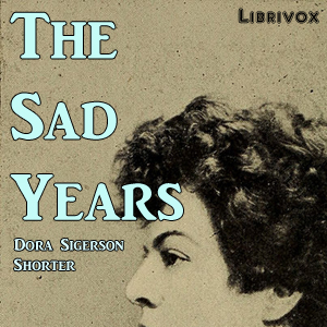 Sad Years, Dora Sigerson Shorter