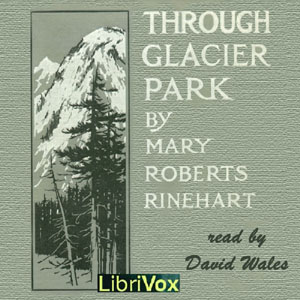Through Glacier Park; Seeing America First With Howard Eaton (Version 2), Audio book by Mary Roberts Rinehart
