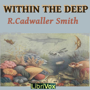 Within the Deep, R. Cadwallader Smith