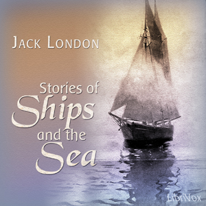 Stories of Ships and the Sea, Jack London