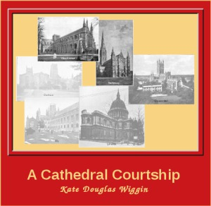 Cathedral Courtship, Kate Douglas Wiggin