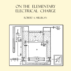 On the Elementary Electrical Charge, Robert Andrews Millikan