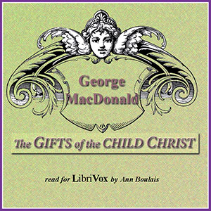 Gifts of the Child Christ, George MacDonald