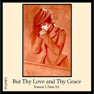 But Thy Love and Thy Grace, Francis J. Finn