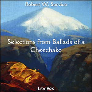 Selections from Ballads of a Cheechako, Robert W. Service