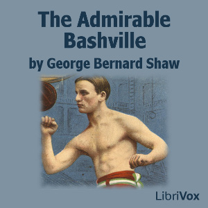 Admirable Bashville, George Bernard Shaw
