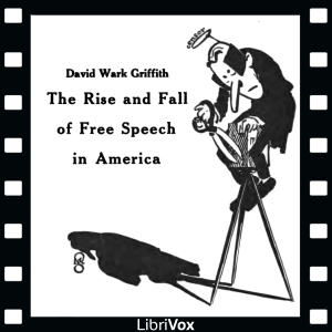 Rise and Fall of Free Speech in America, D. W. Griffith