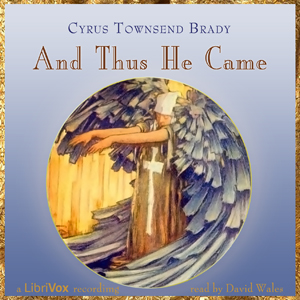 And Thus He Came, Cyrus Townsend Brady