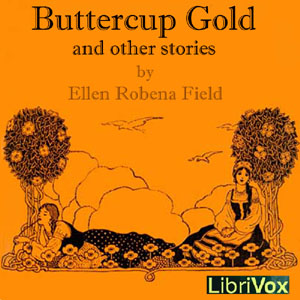 Buttercup Gold And Other Stories, Ellen Robena Field