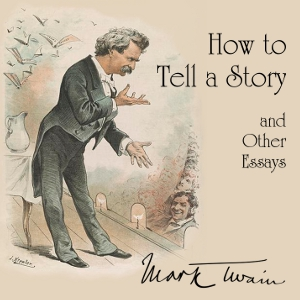 How to Tell a Story, and Other Essays, Mark Twain