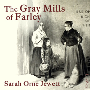 The Gray Mills of Farley, Sarah Orne Jewett