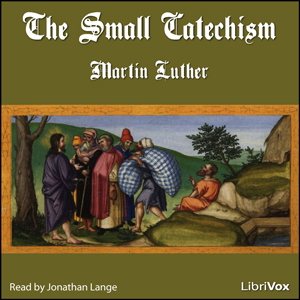 The Small Catechism, Martin Luther