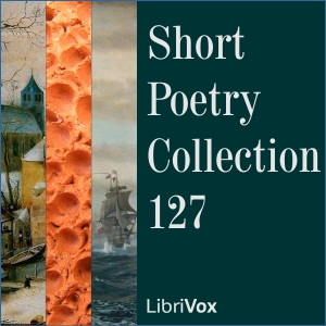 Short Poetry Collection 127, Various Authors