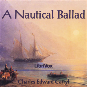 A Nautical Ballad, Charles Edward Carryl