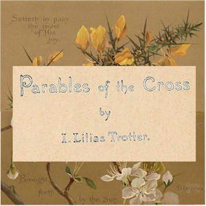Parables of the Cross, Isabella Lilias Trotter