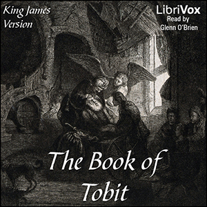 Bible (KJV) Apocrypha/Deuterocanon: Book of Tobit, King James Version