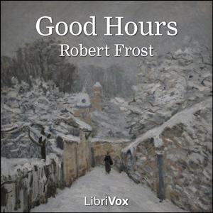Good Hours, Robert Frost