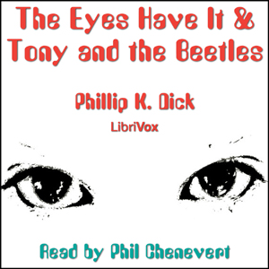 Eyes Have It & Tony and the Beetles, Philip K. Dick