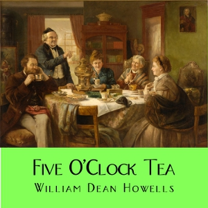 Five O'Clock Tea, William Dean Howells