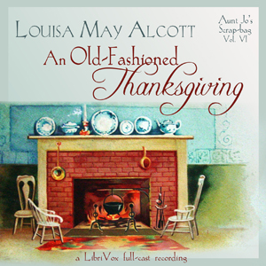 Download An Old-Fashioned Thanksgiving (Dramatic Reading) by Louisa May Alcott