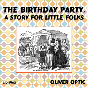 Birthday Party, A Story for Little Folks, William Taylor Adams