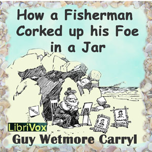 How a Fisherman Corked up His Foe in a Jar, Guy Wetmore Carryl