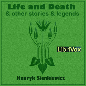 Life and Death, and Other Stories and Legends, Henryk Sienkiewicz