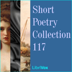 Short Poetry Collection 117, Various Authors