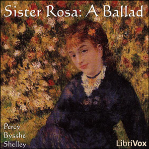 Sister Rosa: A Ballad, Percy Bysshe Shelley