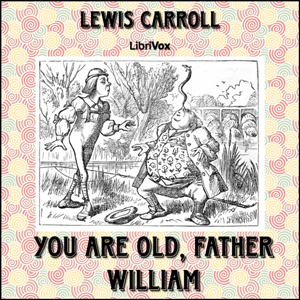 You are Old, Father William, Lewis Carroll