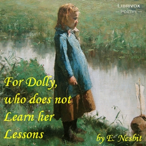 For Dolly, who does not Learn her Lessons, E. Nesbit