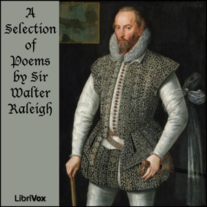 Selection of Poems by Sir Walter Raleigh, Sir Walter Raleigh