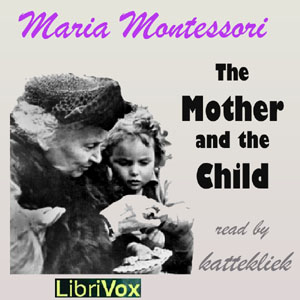 Mother and the Child, Maria Montessori
