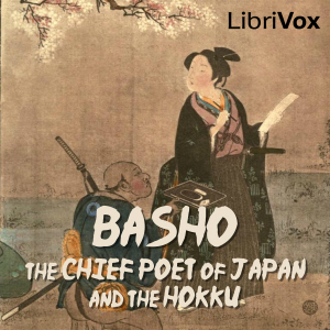 Basho, The Chief Poet of Japan and the Hokku, or Epigram Verses, Matsuo Bash?